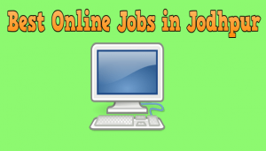 1688 Genuine Online Jobs in Jodhpur-FREE & DAILY PAYMENT