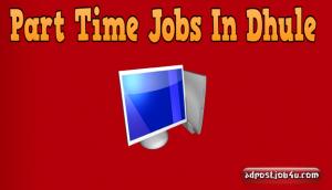 Part Time Jobs In Dhule , Maharashtra – 2587 Job Vacancies.
